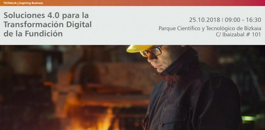 Soluciones 4.0 para la Transformación Digital en la Fundición, 25 de Octubre, Parque Tecnológico de Bizkaia