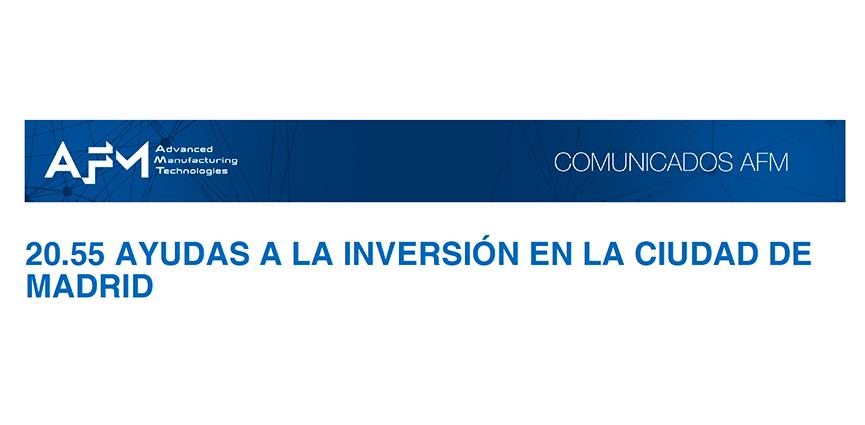 COMUNICADOS AFM. 20.55 AYUDAS A LA INVERSIÓN EN LA CIUDAD DE MADRID